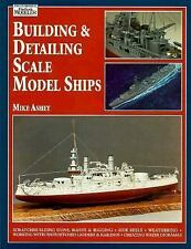 Building and Detailing Scale Model Ships Michael Ashey (1996, Paperback)