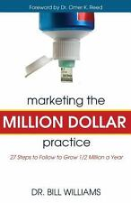 Marketing the Million Dollar Practice : 27 Steps to Follow to Grow 1/2...