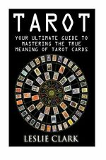NEW Tarot: Your Ultimate Guide to Mastering the True Meaning of Tarot Cards