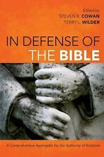 In Defense of the Bible: A Comprehensive Apologetic for the Authority of Scriptu