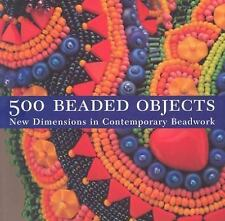 500 Beaded Objects New Dimensions in Contemporary Beadwork Thick Softcover Book