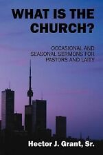 What Is the Church? : Occasional and Seasonal Sermons for the Busy Pastor by...