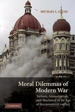 Moral Dilemmas of Modern War : Torture, Assasination, and Blackmail in an Age...