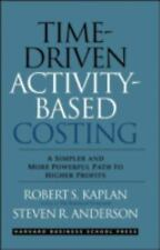 Time-Driven Activity-Based Costing: A Simpler and More Powerful Path to Higher P