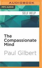 The Compassionate Mind by Paul Gilbert (2016, MP3 CD, Unabridged)