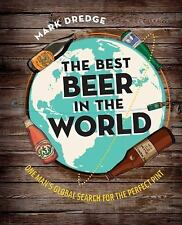 The Best Beer in the World: One Man's Global Search for the Perfect Pint, Mark D