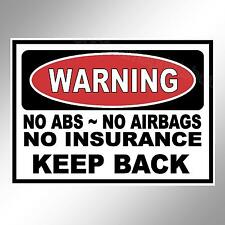Funny car bumper sticker Warning. No ABS No Insurance Keep Back Tailgating decal