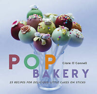 Pop Bakery: 25 Cakes on Sticks and Other Tempting Delights, Clare O'Connell