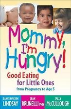Mommy, I'm Hungry!: Good Eating for Little Ones from Pregnancy to Age 5 (Teen Pr