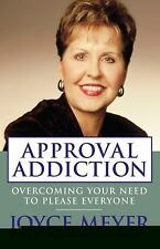 Approval Addiction : Overcoming Your Need to Please Everyone by Joyce Meyer...