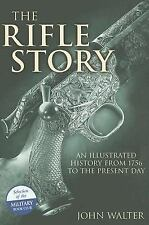 The Rifle Story : An Illustrated History from 1756 to the Present Day by John...