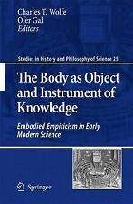 The Body As Object and Instrument of Knowledge : Embodied Empiricism in Early...