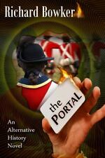 The Portal (an Alternative History Novel) by Richard Bowker (2013, Paperback)