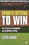 Sports Betting to Win : The 10 Keys to Disciplined and Profitable Betting by...