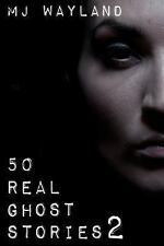50 Real Ghost Stories 2 : More Terrifying Real Life Encounters with Ghosts...