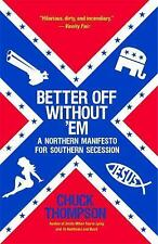 Better off Without 'Em : A Northern Manifesto for Southern Secession by Chuck...