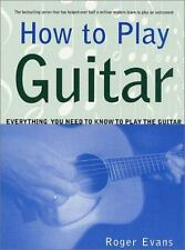 How to Play Guitar : Everything You Need to Know To Play The... by Roger Evans
