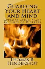 Guarding Your Heart and Mind : Appropriating Peace in Times of Distress by...