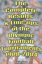 The Complete Results and Line-ups of the Olympic Football Tournaments 1900-2004