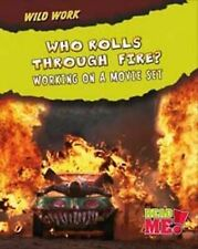 Who Rolls Through Fire?: Working on a Movie Set (Wild Work),Meinking, Mary,New B