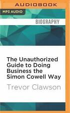 The Unauthorized Guide to Doing Business the Simon Cowell Way by Trevor...