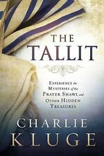 The Tallit : Experience the Hidden Mysteries of the Prayer Shawl by Charlie...