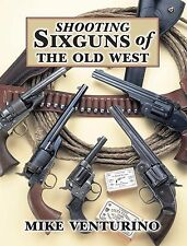 NEW – SHOOTING SIXGUNS OF THE OLD WEST -- Mike Venturino