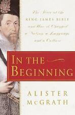 McGrath.In the Beginning : The Story of the King James Bible and How It Changed