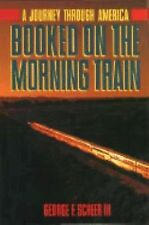 Booked on the Morning Train: A Journey Through America