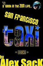 San Francisco TAXI: A 1st Week In The ZEN Life... (Book 1) Sack, Alex
