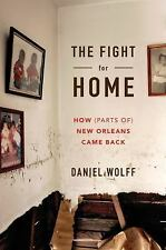 The Fight for Home : How (Parts of) New Orleans Came Back by Daniel Wolff...