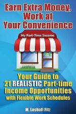 Earn Extra Money, Work at Your Convenience : Your Guide to 21 Realistic Part...