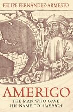 Amerigo: The Man Who Gave His Name to America Fernandez-Armesto, Felipe New Book