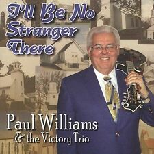 "PAUL WILLIAMS & THE VICTORY TRIO, CD ""I'LL BE NO STRANGER THERE"" NEW SEALED"