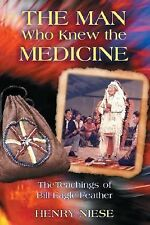 The Man Who Knew the Medicine: The Teachings of Bill Eagle Feather-ExLibrary