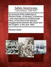 An Account of the Sufferings of Richard Seller, of Keinsey, a Fisherman : Who...