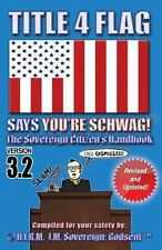 Title 4 Flag Says You're Schwag! : The Sovereign Citizen's Handbook by J. M....