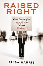 Raised Right by Alisa Harris (2011 Paperback) S7195