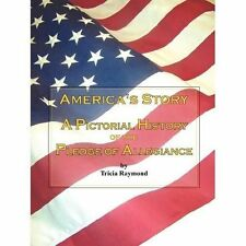 America's Story: A Pictorial History of the Pledge of Allegiance, Raymond, Trici