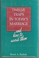 Twelve Traps in Today's Marriage and How to Avoid Them by Brent A. Barlow hc new