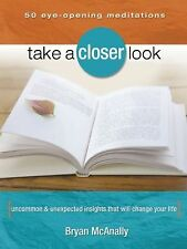 Take a Closer Look: Uncommon & Unexpected Insights That Will Change Your Life