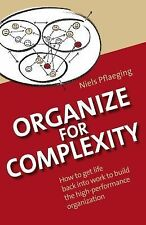 Organize for Complexity : How to Get Life Back into Work to Build the...