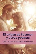 El Origen de Tu Amor y Otros Poemas by Aurelio Martínez (2015, Paperback)