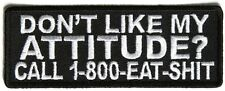 DON'T LIKE MY ATTITUDE? CALL 1-800-EAT-$HIT - IRON or SEW-ON PATCH