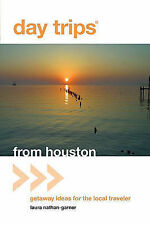 Day Trips from Houston: Getaway Ideas for the Local Traveler (Day Trips from Hou