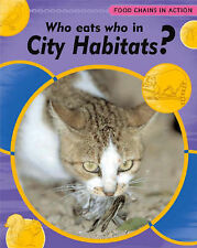 Who Eats Who in City Habitats (Food Chains In Action) Robert Snedden Very Good B