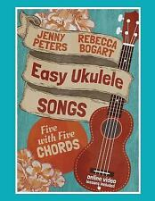 Easy Ukulele Songs: 5 with 5 Chords by Jenny Peters and Rebecca Bogart (2015,...