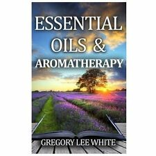 Essential Oils and Aromatherapy : How to Use Essential Oils for Beauty,...