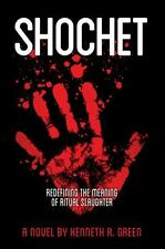 Shochet : Redefining the Meaning of Ritual Slaughter by Kenneth A. Green...