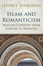 Islam and Romanticism : Muslim Currents from Goethe to Emerson by Jeffrey...